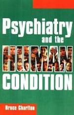 Psychiatry and the Human Condition by Bruce Charlton